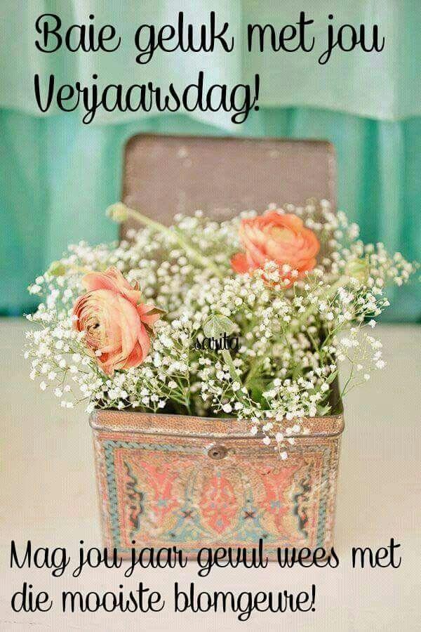 Baie geluk met jou verjaarsdag! Mag jou jaar gevul wees met die mooiste blomgeure!