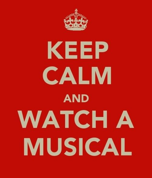 keep calm and watch a musical. Yes!