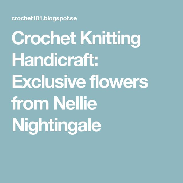 Crochet Knitting Handicraft:  Exclusive flowers from Nellie Nightingale