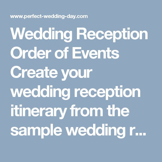 Wedding Reception Order of Events Create your wedding reception itinerary from the sample wedding reception program below. You can use the customised wedding reception program samples to suit your own wedding. If you wish to change some of the order around a little, just change the elements as you see fit. The information below is merely a guide to help get you organised - it is not a set of rules. Accommodate your own customs and specifications by changing the order of wedding reception as…