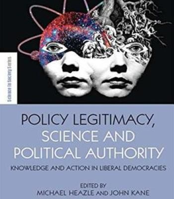 Policy Legitimacy Science And Political Authority: Knowledge And Action In Liberal Democracies PDF