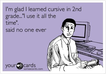 We were lied to!: Hate Cursive, Ain T, Lol So True, 2Nd Grades, Learning Cursive, Cursive Suck, Teacher, Kid, Haha So True