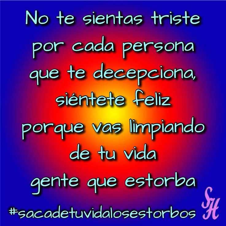 No te sientas triste por cada persona que te decepciona siéntete feliz porque vas limpiando de tu vida gente que estorba  #sacalosestorbosdetuvida #liberate #love #instagood #me #follow #followme #photooftheday #tagsforlikes #beautiful #girl #picoftheday #like #smile #like4like #fun #friends #instadaily #igers #instalike #amazing #follow4follow #bestoftheday  #photogrid @photogridorg