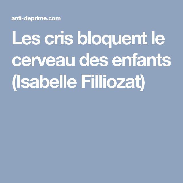Les cris bloquent le cerveau des enfants (Isabelle Filliozat)