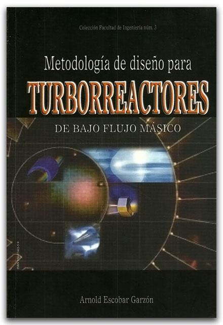 Metodología de diseño para Turborreactores - Arnold Escobar Garzón - Universidad de San Buenaventura Bogotá D.C  http://www.librosyeditores.com/tiendalemoine/ingenieria/2511-metodologia-de-diseno-para-turborreactores.html  Editores y distribuidores.