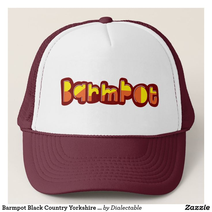 #Barmpot Black Country #Yorkshire Slang Hat. This design is also available on a wide range of hoodies and t-shirts. #Slang #Dialect #zazzle #TruckerHats