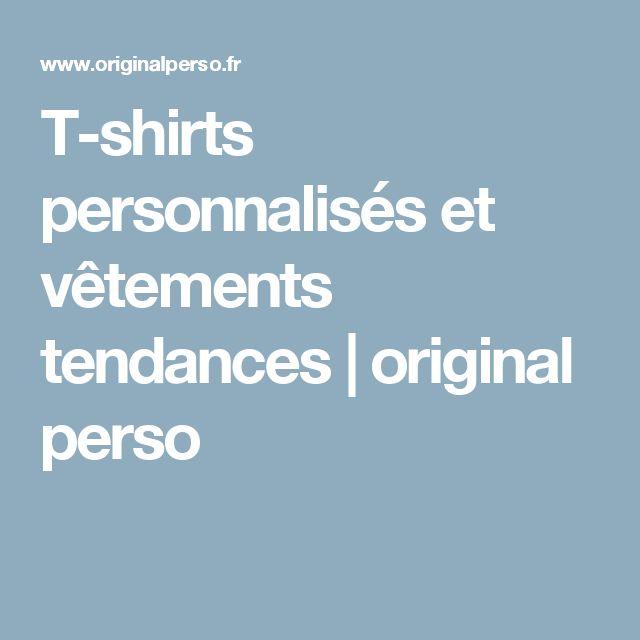 T-shirts personnalisés et vêtements tendances   original perso