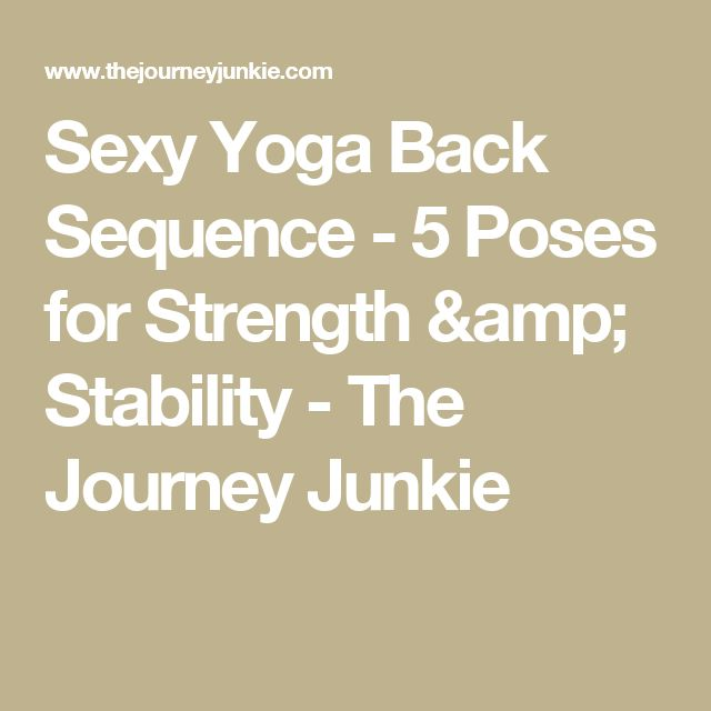 Sexy Yoga Back Sequence - 5 Poses for Strength & Stability - The Journey Junkie