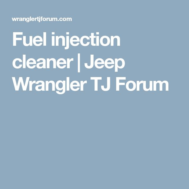 Fuel injection cleaner | Jeep Wrangler TJ Forum