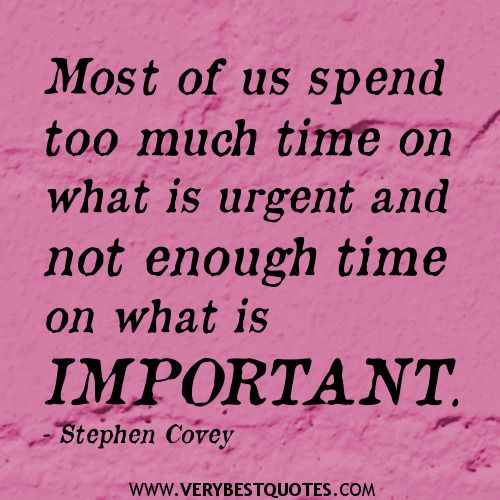 Time Spent with Family Quotes | of us spend too much time on what is urgent – Time Management Quotes ...