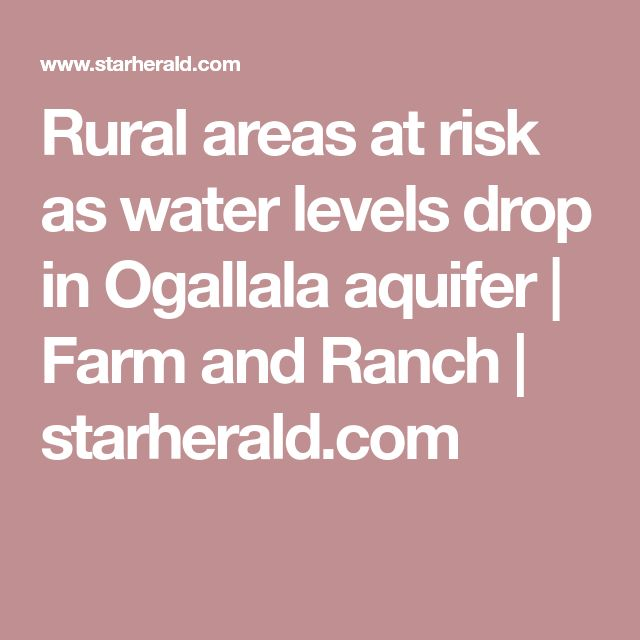 Rural areas at risk as water levels drop in Ogallala aquifer | Farm and Ranch | starherald.com