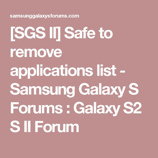 [SGS II] Safe to remove applications list - Samsung Galaxy S Forums : Galaxy S2 S II Forum