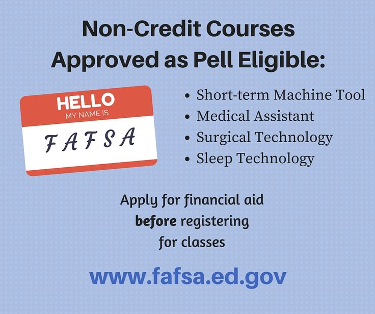 The following non-credit courses of study have been approved by the U.S. Department of Education as Pell eligible: Machine Tool Short-term Training, Medical Assistant, Polysomnographic (Sleep) Technology and Surgical Technology.