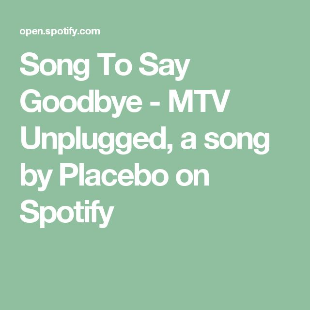 Song To Say Goodbye - MTV Unplugged, a song by Placebo on Spotify