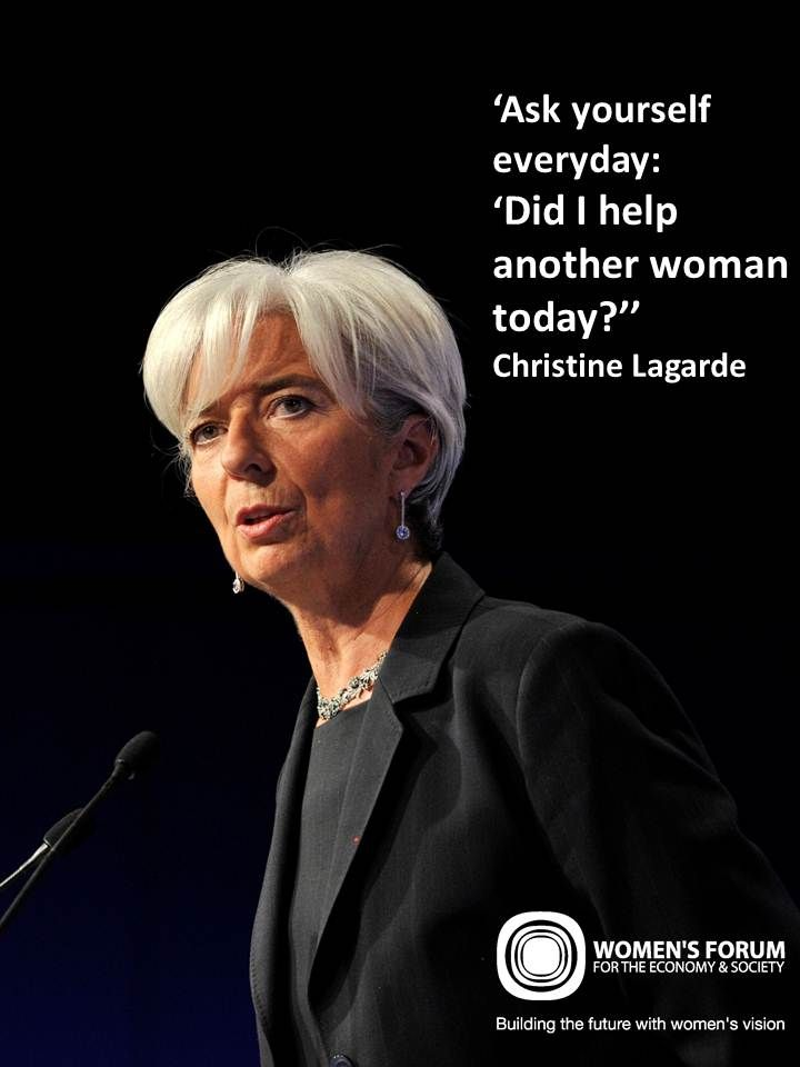 'Ask yourself everyday: 'Did I help another woman today?'' Christine Lagarde
