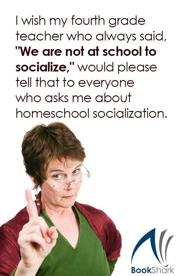 "I wish my fourth grade teacher who always said, ""We are not at school to socialize,"" would please tell that to everyone who asks me about homeschool socialization. 