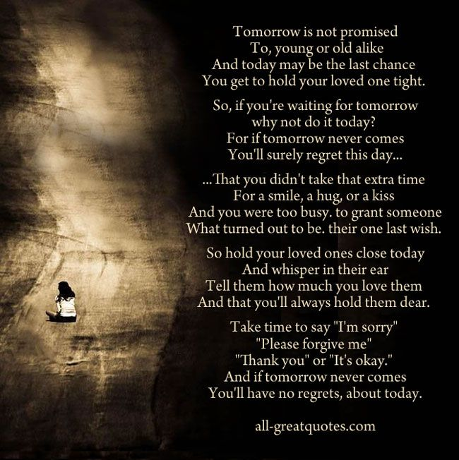 Why I Love You So Much Quotes And Poems: Tomorrow Is Not Promised, To Young Or Old Alike, And Today