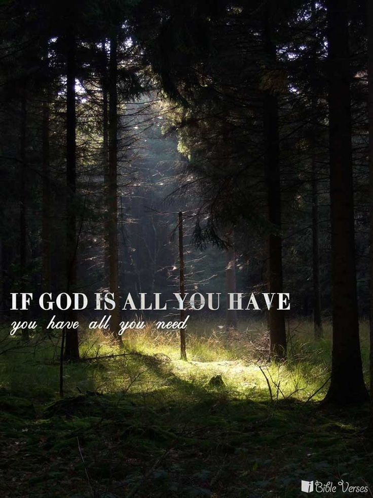 If God is all you have, you have all you need.