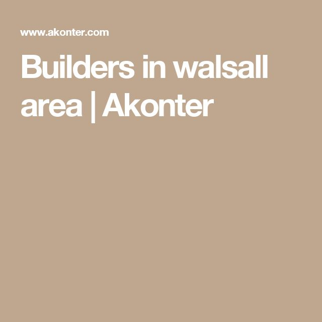 Builders in walsall area | Akonter