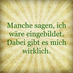 """Double meaning of the word """"eingebildet"""": conceited vs. imaginary/imagined. In this context, """"conceited"""" would definitely be the expected meaning at first. Translation: Some people say that I'm conceited (imaginary). But I really do exist."""
