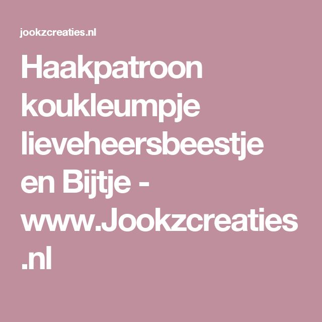 Haakpatroon koukleumpje lieveheersbeestje en Bijtje - www.Jookzcreaties.nl