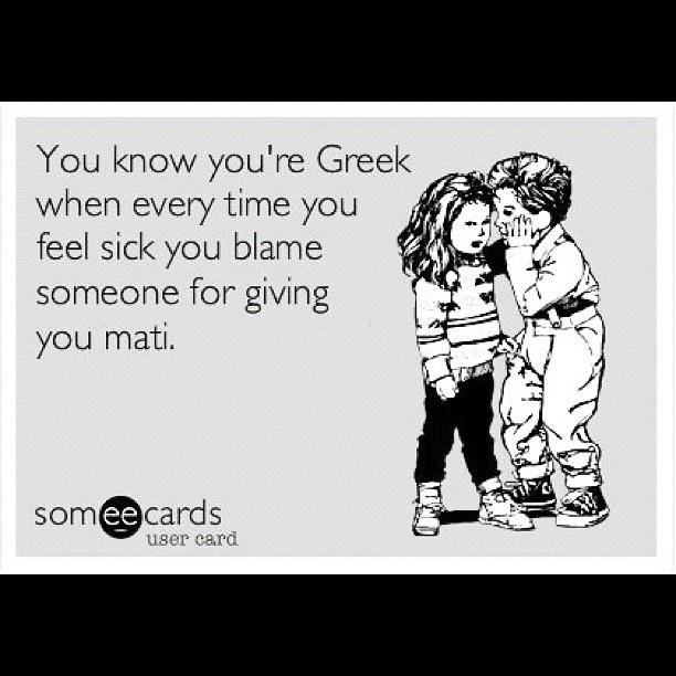 Greek mati. You know you 're Greek when...