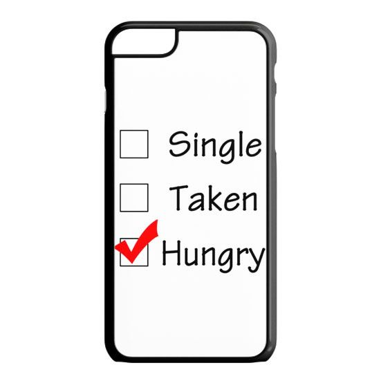 Custom Single Taken Hungry Cute Cool Funny iPhone 6S Case