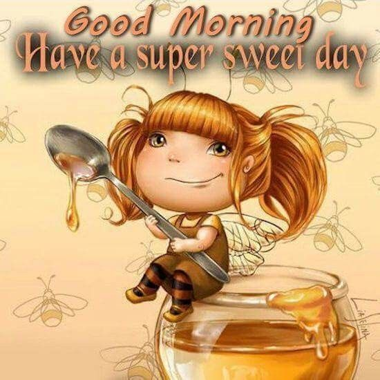 Good Morning, Have A Super Sweet Day good morning good morning quotes good morning sayings good morning image quotes