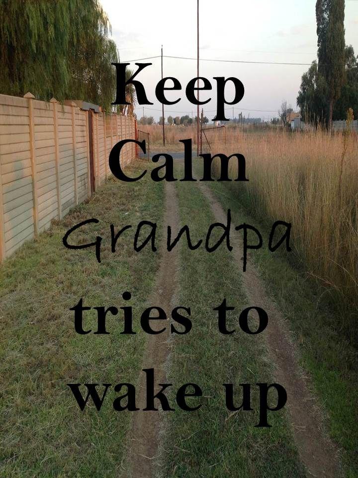 Keep Calm 71 Keep Calm #grandpa tries to wake up