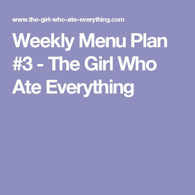 Weekly Menu Plan #3 - The Girl Who Ate Everything