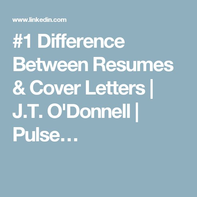 1 Difference Between Resumes & Cover Letters | J.T. O'Donnell