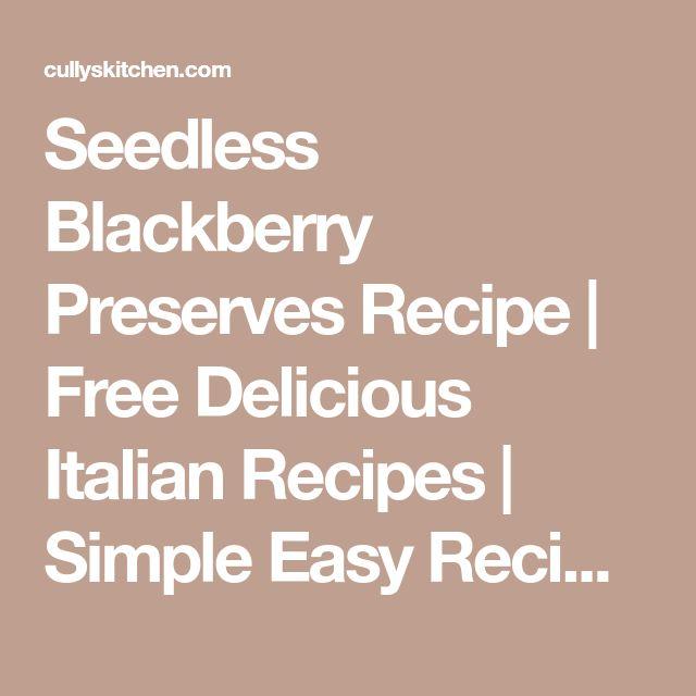 Seedless Blackberry Preserves Recipe   Free Delicious Italian Recipes   Simple Easy Recipes Online   Dessert Recipes