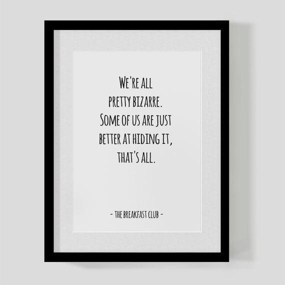 The Breakfast Club classic film quote print – All pretty bizarre – Hipster Print – Free UK Delivery