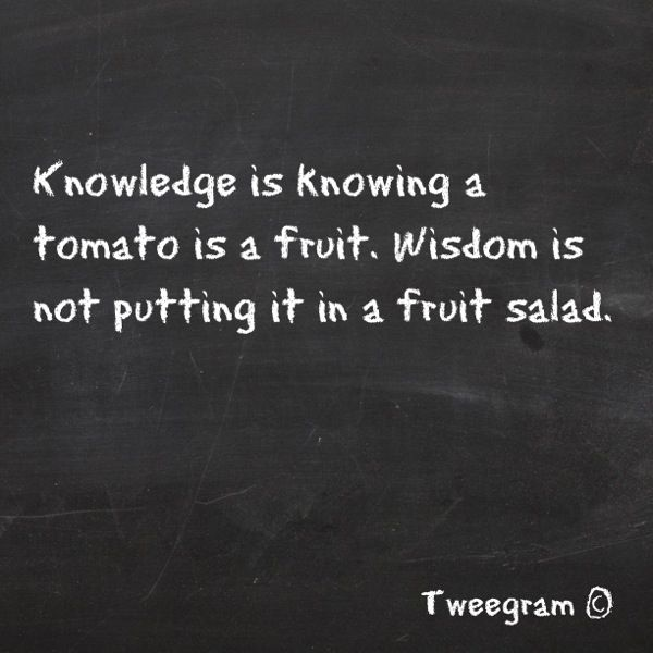 Knowledge vs. WisdomFunny Truths Kids, Knowledge, Quotes, Fruit Salads, True Words, Funny Stuff, Food Humor, Funny Words Of Wisdom, Tomatoes