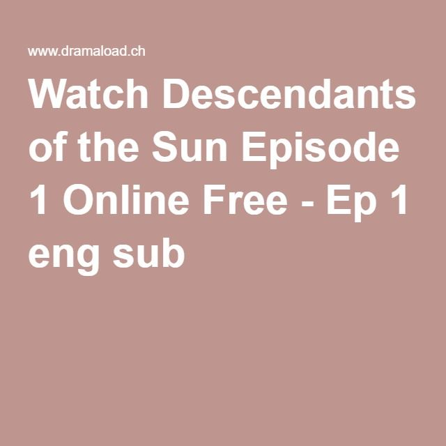 Watch Descendants of the Sun Episode 1 Online Free - Ep 1 eng sub