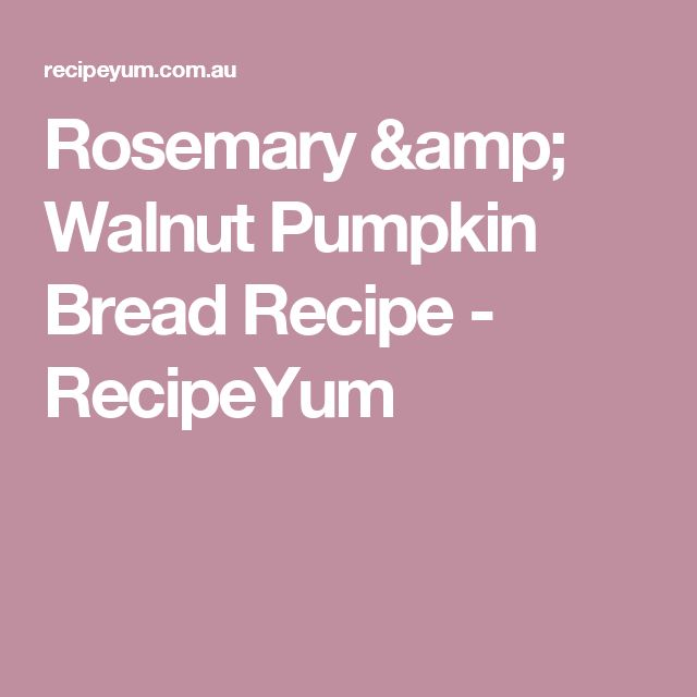 Rosemary & Walnut Pumpkin Bread Recipe - RecipeYum