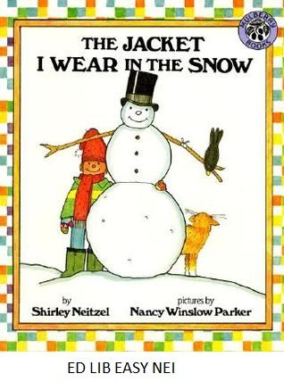 The Jacket I Wear in the Snow - by Shirley Neitzel, pictures by Nancy Winslow Parker. A young girl names all the clothes that she must wear to play in the snow.