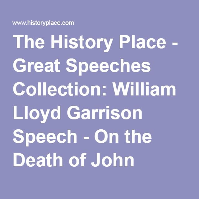 The History Place - Great Speeches Collection: William Lloyd Garrison Speech - On the Death of John Brown