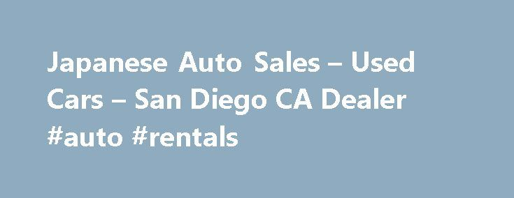 Japanese Auto Sales – Used Cars – San Diego CA Dealer #auto #rentals http://autos.remmont.com/japanese-auto-sales-used-cars-san-diego-ca-dealer-auto-rentals/  #japan auto # Japanese Auto Sales – San Diego CA, 92154 Used Cars, Used Pickup Trucks Lot of San Diego, CA – Japanese Auto Sales Used Cars, Used Pickup Trucks... Read more >The post Japanese Auto Sales – Used Cars – San Diego CA Dealer #auto #rentals appeared first on Auto.