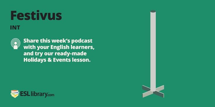 Listen & Learn about Festivus (the holiday for the rest of us).