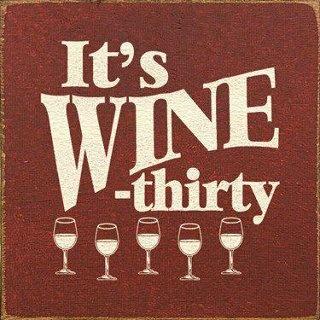 Always wine o'clock.