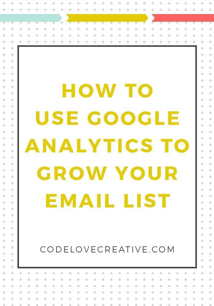 How to Use Google Analytics To Grow Your Email list   Code Love Creative