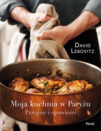 Moja kuchnia w Paryżu. Przepisy i opowieści -   Lebovitz David