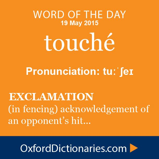 touché (exclamation): (In fencing) used as an acknowledgement of a hit by one's opponent. Word of the Day for 19 May 2015. #WOTD #WordoftheDay #touché