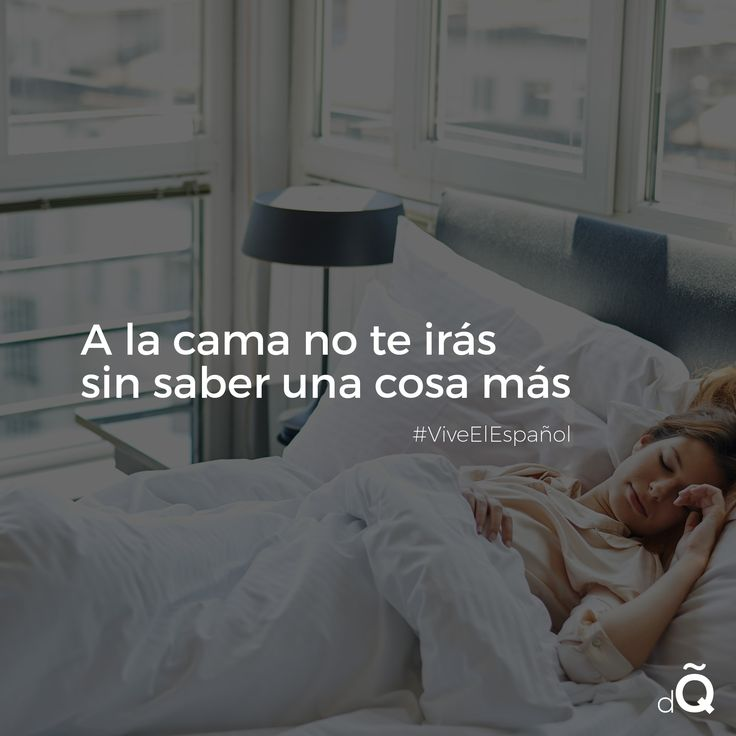 """A la cama no te irás sin saber una cosa más"" #SpanishProverbs #spanish #LearnSpanish"