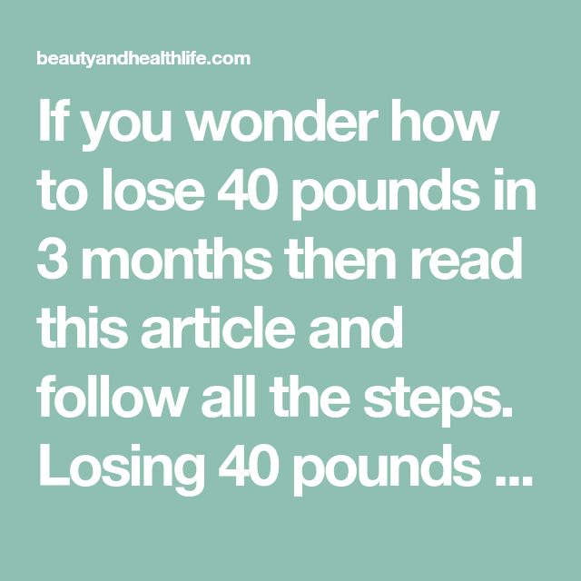 how to lose 40 pounds in 3 months without exercise