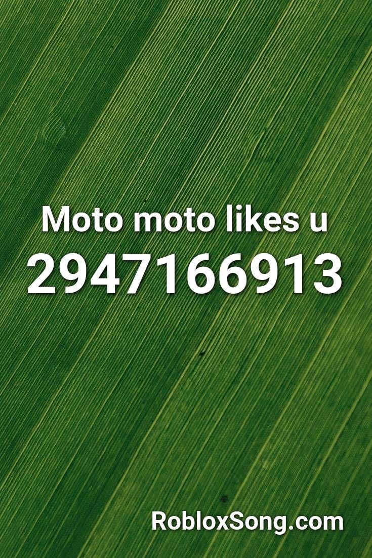 Moto Moto Likes U Roblox Id Roblox Music Codes In 2020 Roblox