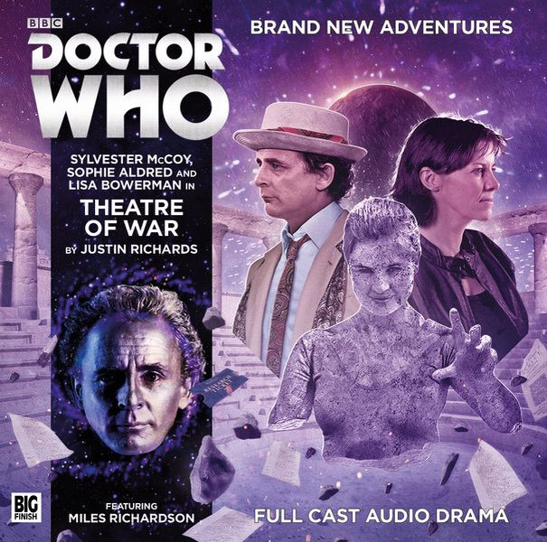 7, Theatre of War: Starring Sylvester McCoy as the Doctor, Sophie Aldred as Ace and Lisa Bowerman as Bernice with Miles Richardson as Irving Braxiatel.