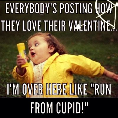 Don't even this about it.. Last time you screwed up! ... I'm over here like Run from Cupid! Valentine's Day