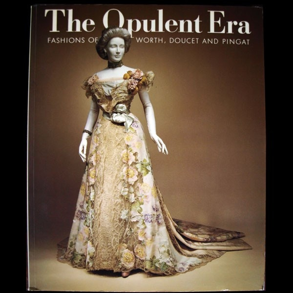 The Opluent Era, Fashions of Worth, Doucet and Pingat by Ann Elizabeth Coleman